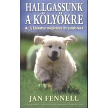 Jan Fennell : Hallgassunk a kölyökre /Az új kiskutya megértése és gondozása
