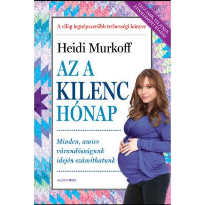 Heidi Murkoff - Az a kilenc hónap - Minden, amire a várandósságunk idején számíthatunk (átdolgozott kiadás)