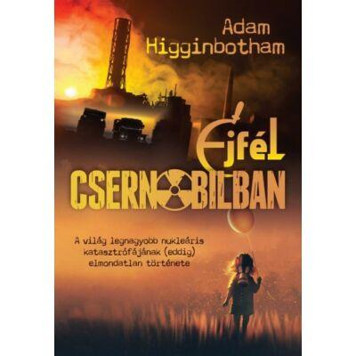Adam Higginbotham : Éjfél Csernobilban