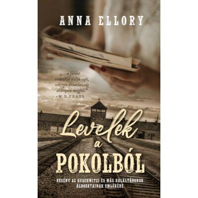 Anna Ellory : Levelek a pokolból - Regény az auschwitzi és más haláltáborok áldozatainak emlékére