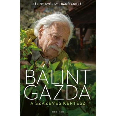 Bálint György- Bánó András - Bálint gazda, a százéves kertész