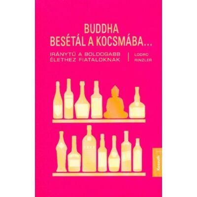 Lodro Rinzler - Buddha besétál a kocsmába . . . - Iránytű a boldogabb élethez fiataloknak