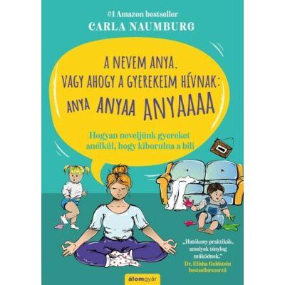 Carla Naumburg: A nevem Anya. Vagy ahogy a gyerekeim hívnak: ANYA ANYAA ANYAAA ANYAAAA