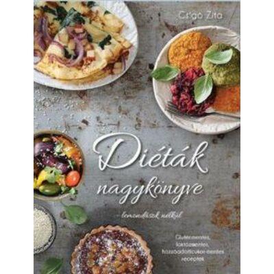 Csigó Zita - Diéták nagykönyve/ Lemondások nélkül, laktózmentes, gluténmentes, hozzáadott cukor-mentes receptek
