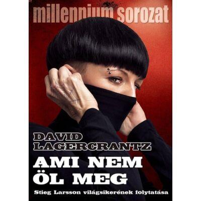 David Lagercrantz - Ami nem öl meg - Millenium trilógia 4.