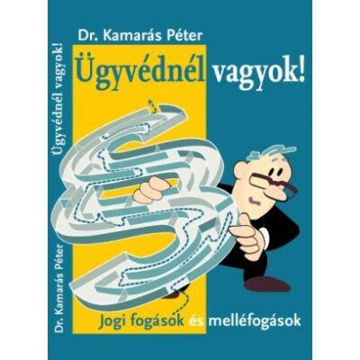 Dr. Kamarás Péter - Ügyvédnél vagyok! - Jogi fogások és melléfogások