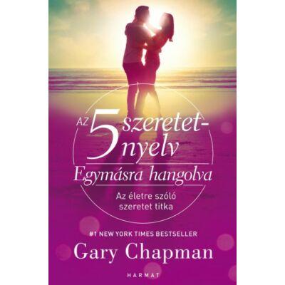 Gary Chapman - Az 5 szeretet nyelv: Egymásra hangolva