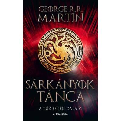 George R. R. Martin : Sárkányok tánca - A tűz és jég dala V. (új kiadás)