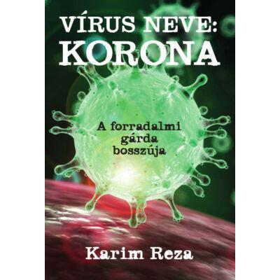 Karim Reza: Vírus neve: Korona - A Forradalmi Gárda bosszúja