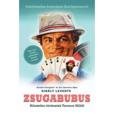 Király Levente : Zsugabubus - Hihetetlen történetek Terence Hilltől