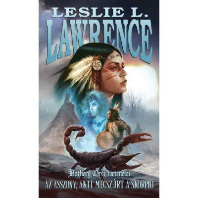 Leslie L. Lawrence: Az Asszony, Akit Megszúrt A Skorpió /Báthory Orsi történetei
