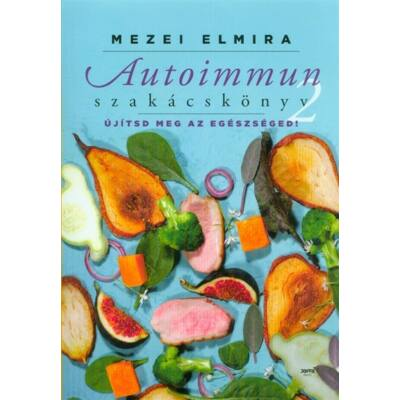 Mezei Elmira - Autoimmun szakácskönyv 2. - Újítsd meg az egészségedet!