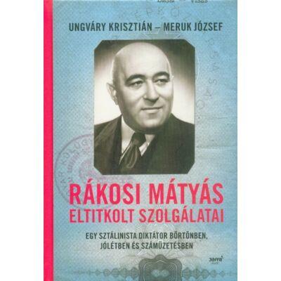 Ungváry Krisztián- Meruk József - Rákosi Mátyás eltitkolt szolgálatai